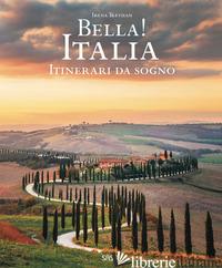 BELLA! ITALIA. ITINERARI DA SOGNO. EDIZ. ITALIANA E INGLESE - TREVISAN IRENA