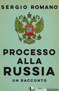 PROCESSO ALLA RUSSIA - ROMANO SERGIO