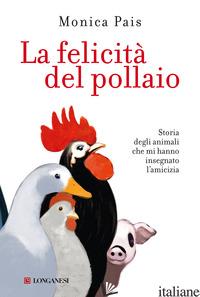 FELICITA' DEL POLLAIO. STORIA DEGLI ANIMALI CHE MI HANNO INSEGNATO L'AMICIZIA (L - PAIS MONICA
