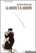 MORTE E IL MORIRE (LA) - KUBLER-ROSS ELISABETH