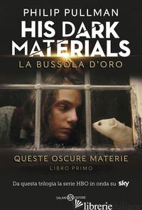 BUSSOLA D'ORO. HIS DARK MATERIALS. QUESTE OSCURE MATERIE. NUOVA EDIZ. (LA). VOL. - PULLMAN PHILIP