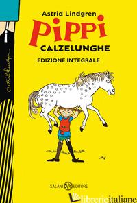 PIPPI CALZELUNGHE. EDIZ. INTEGRALE - LINDGREN ASTRID; MILTON KNOWLES S. K. (CUR.)
