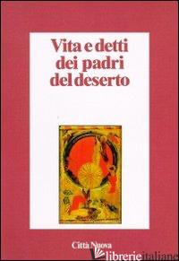VITA E DETTI DEI PADRI DEL DESERTO - MORTARI L. (CUR.)