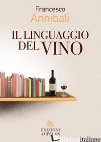LINGUAGGIO DEL VINO (IL) - ANNIBALI FRANCESCO