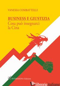 BUSINESS E GIUSTIZIA. COSA PUO' INSEGNARCI LA CINA - COMBATTELLI VANESSA