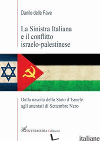 SINISTRA ITALIANA E IL CONFLITTO ISRAELO-PALESTINESE. DALLA NASCITA DELLO STATO  - DELLE FAVE DANILO