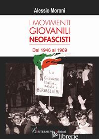 MOVIMENTI GIOVANILI NEOFASCISTI. DAL 1946 AL 1969 (I) - MORONI ALESSIO