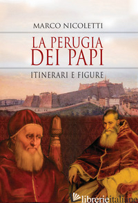 PERUGIA DEI PAPI. ITINERARI E FIGURE (LA) - NICOLETTI MARCO