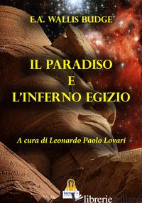 PARADISO E L'INFERNO EGIZIO (IL) - BUDGE WALLIS E. A.; LOVARI L. P. (CUR.)