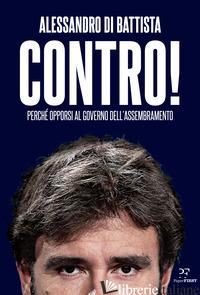 CONTRO! PERCHE' OPPORSI AL GOVERNO DELL'ASSEMBRAMENTO - DI BATTISTA ALESSANDRO