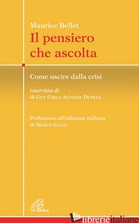 PENSIERO CHE ASCOLTA. COME USCIRE DALLA CRISI (IL) - BELLET MAURICE