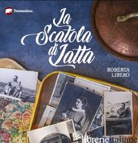 SCATOLA DI LATTA (LA) - LIBERO ROBERTA