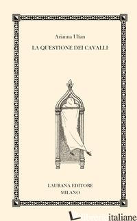 QUESTIONE DEI CAVALLI (LA) - ULIAN ARIANNA; MOZZI G. (CUR.)