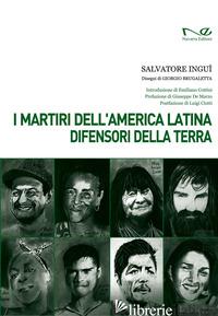 MARTIRI DELL'AMERICA LATINA DIFENSORI DELLA TERRA (I) - INGUI' SALVATORE