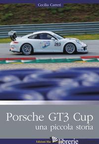 PORSCHE GT3 CUP. UNA PICCOLA STORIA. EDIZ. ILLUSTRATA - CARRERI CECILIA