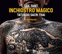 INCHIOSTRO MAGICO. TATUAGGI SACRI THAI - POLESE FABIO