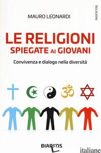 RELIGIONI SPIEGATE AI GIOVANI. CONVIVENZA E DIALOGO NELLA DIVERSITA' (LE) - LEONARDI MAURO