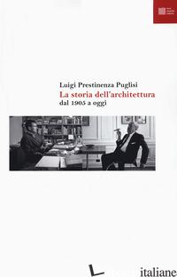 STORIA DELL'ARCHITETTURA DAL 1905 A OGGI (LA) - PRESTINENZA PUGLISI LUIGI