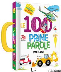 100 PRIME PAROLE. VEICOLI. LA VALIGETTA DELLE SCOPERTE (LE) - PARADIS ANNE; SECHAO ANNIE