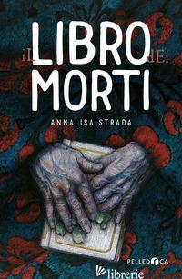 LIBRO DEI MORTI (IL) - STRADA ANNALISA