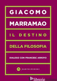 DESTINO DELLA FILOSOFIA. DIALOGO CON FRANCESC ARROYO (IL) - MARRAMAO GIACOMO; ARROYO FRANCESC