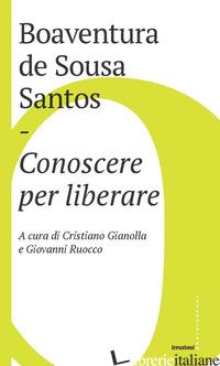 CONOSCERE PER LIBERARE - SOUSA SANTOS BOAVENTURA DE; GIANOLLA C. (CUR.); RUOCCO G. (CUR.)
