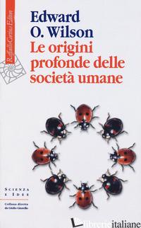 ORIGINI PROFONDE DELLE SOCIETA' UMANE (LE) - WILSON EDWARD O.