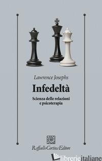 INFEDELTA'. SCIENZA DELLE RELAZIONI E PSICOTERAPIA - JOSEPHS LAWRENCE