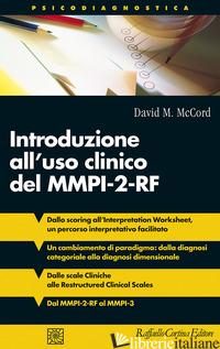 INTRODUZIONE ALL'USO CLINICO DEL MMPI-2-RF - MCCORD DAVID M.
