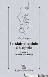 STATO MENTALE DI COPPIA. IL MODELLO TAVISTOCK RELATIONSHIPS (LO) - MORGAN MARY