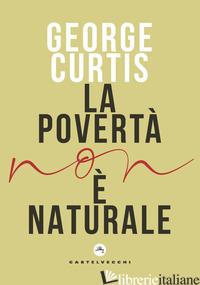 POVERTA' NON E' NATURALE (LA) - CURTIS GEORGE