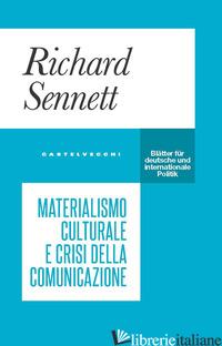 MATERIALISMO CULTURALE E CRISI DELLA COMUNICAZIONE - SENNETT RICHARD