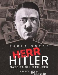 HERR HITLER. NASCITA DI UN FUHRER - SORGE PAOLA