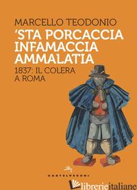 'STA PORCACCIA INFAMACCIA AMMALATIA. 1837: IL COLERA A ROMA - TEODONIO MARCELLO