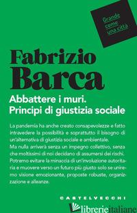 ABBATTERE I MURI. PRINCIPI DI GIUSTIZIA SOCIALE - BARCA FABRIZIO