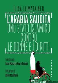 ARABIA SAUDITA. UNO STATO ISLAMICO CONTRO LE DONNE E I DIRITTI (L') - LIIMATAINEN LIISA