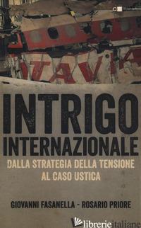 INTRIGO INTERNAZIONALE. PERCHE' LA GUERRA IN ITALIA. LE VERITA' CHE NON SI SONO  - FASANELLA GIOVANNI; PRIORE ROSARIO