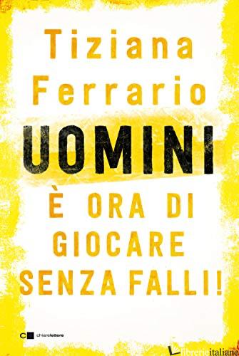 UOMINI, E' ORA DI GIOCARE SENZA FALLI! - FERRARIO TIZIANA