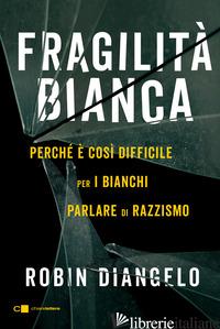 FRAGILITA' BIANCA. PERCHE' E' COSI' DIFFICILE PER I BIANCHI PARLARE DI RAZZISMO - DIANGELO ROBIN