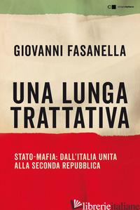 LUNGA TRATTATIVA. STATO-MAFIA: DALL'ITALIA UNITA ALLA SECONDA REPUBBLICA (UNA) - FASANELLA GIOVANNI