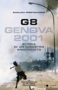 G8. GENOVA 2001. STORIA DI UN DISASTRO ANNUNCIATO - PRESTIGIACOMO GIANLUCA