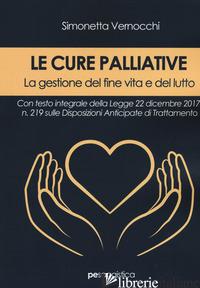 CURE PALLIATIVE. LA GESTIONE DEL FINE VITA E DEL LUTTO (LE) - VERNOCCHI SIMONETTA