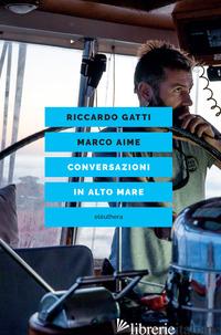 CONVERSAZIONI IN ALTO MARE - AIME MARCO; GATTI RICCARDO