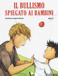 BULLISMO SPIEGATO AI BAMBINI (IL) - LAPROVITERA ANDREA