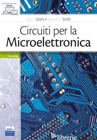 CIRCUITI PER LA MICROELETTRONICA - SEDRA ADEL S.; SMITH KENNETH C.; CORSI F. (CUR.)