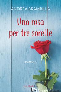 ROSA PER TRE SORELLE (UNA) - BRAMBILLA ANDREA