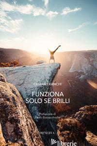 FUNZIONA SOLO SE BRILLI - FRANCHI CHIARA