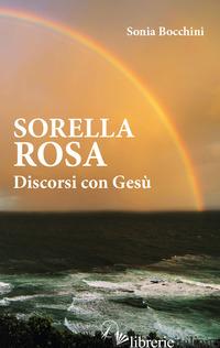SORELLA ROSA. DISCORSI CON GESU' - BOCCHINI SONIA