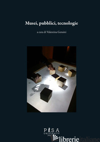 MUSEI, PUBBLICI, TECNOLOGIE - GENSINI V. (CUR.)