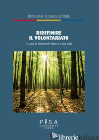 «RIDEFINIRE» IL VOLONTARIATO DOPO LA RIFORMA DEL TERZO SETTORE - GORI L. (CUR.); ROSSI E. (CUR.)
